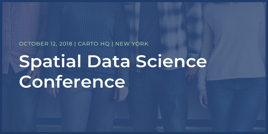 Mark your calendars for CARTO's Spatial Data Science Conference 2018